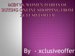 Men vs. Women Habits of Buying Online Shopping From Xclusiveoffer