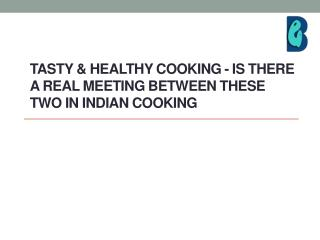 Tasty & Healthy Cooking - Is there a real meeting between these two in Indian Cooking