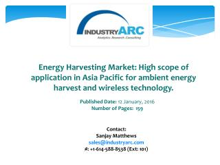 Energy Harvesting Market: High scope of application in Asia Pacific for ambient energy harvest and wireless technology.