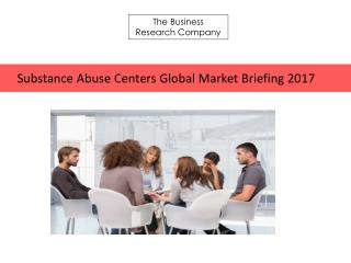 Substance Abuse Centers Global Market Briefing 2017