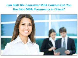Can BGU Bhubaneswar MBA Courses Get You the Best MBA Placements in Orissa?