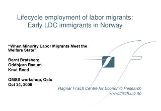 When Minority Labor Migrants Meet the Welfare State   Bernt Bratsberg  Oddbj rn Raaum  Knut R ed  QMSS workshop, Oslo