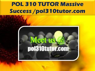 POL 310 TUTOR Massive Success /pol310tutor.com