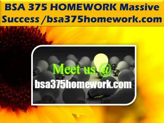 BSA 375 HOMEWORK Massive Success /bsa375homework.com