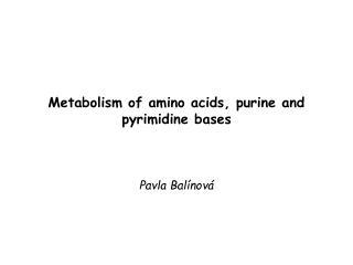 Metabolism of amino acids, purine and pyrimidine bases