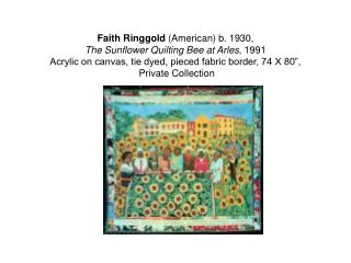 Faith Ringgold American b. 1930,  The Sunflower Quilting Bee at Arles, 1991 Acrylic on canvas, tie dyed, pieced fabric b