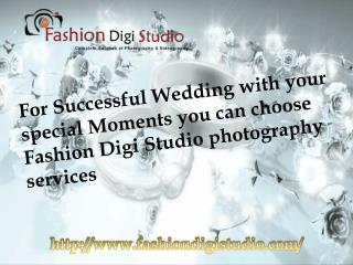For Successful Wedding with your special Moments you can choose Fashion Digi Studio photography services