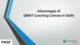 Advantages of GMAT coaching centres in Delhi