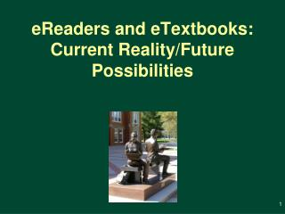 eReaders and eTextbooks: Current RealityFuture Possibilities
