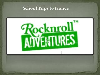 Fun Filled  Educational School Trips to France.
