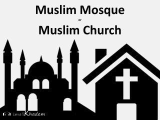 Muslim Mosque or Muslim Church
