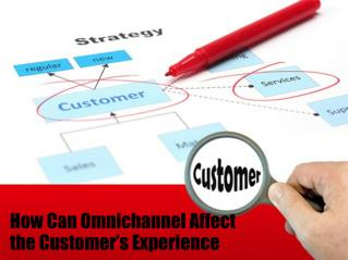 How can Omnichannel affect the customer's experience