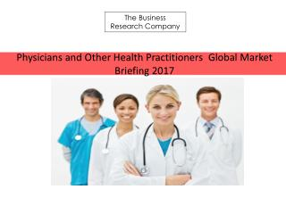 Physicians and Other Health Practitioners Global Market Briefing 2017(1)
