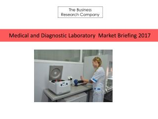Medical and Diagnostic Laboratory Services Market Briefing 2017....(1)