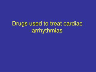 Drugs used to treat cardiac arrhythmias
