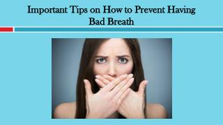 Important Tips on How to Prevent Having Bad Breath