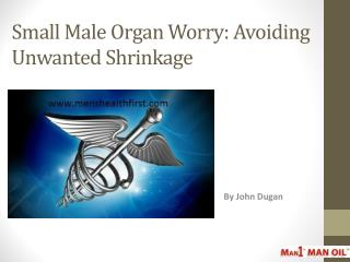 Small Male Organ Worry: Avoiding Unwanted Shrinkage