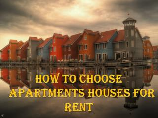 How To Choose Apartments Houses for Rent