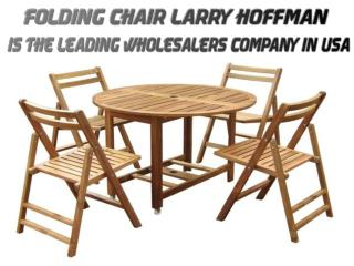Folding Chair Larry Hoffman is the Leading Wholesalers Company in USA
