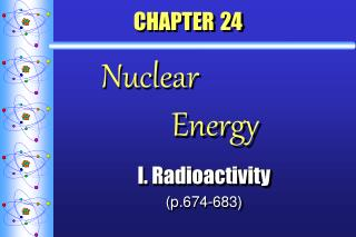 CHAPTER 24     Nuclear       Energy