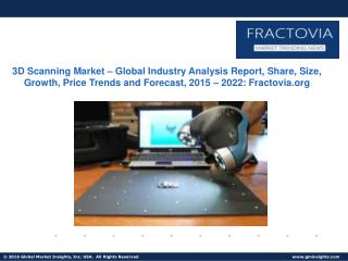 3D Scanning Market – Global Industry Analysis Report, Share, Size, Growth, Price Trends, and Forecast, 2015 – 2022