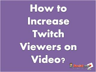 Buy Twitch Viewers Fast to Attract More Users