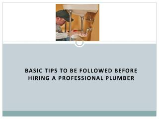 Basic Tips to be followed before hiring a Professional Plumber