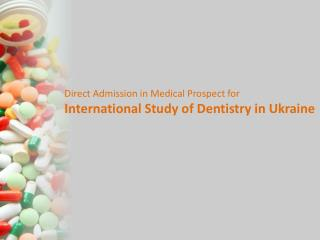 Direct Admission in medical prospect for Study Dentistry in Ukraine