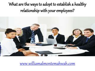 What are the ways to adopt to establish a healthy relationship with your employees?