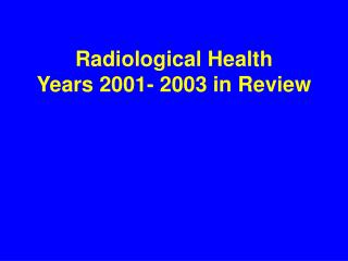 Radiological Health Years 2001- 2003 in Review