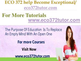 ECO 372 help Become Exceptional  / eco372tutor.com