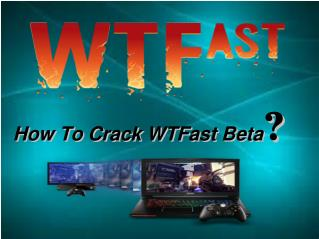 How To Crack WTFast Beta?