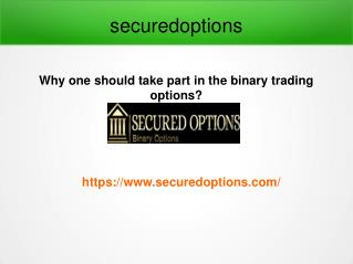 Why one should take part in the binary trading options?