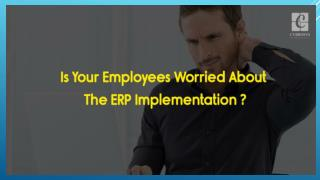 is your employees worried about your ERP implementation