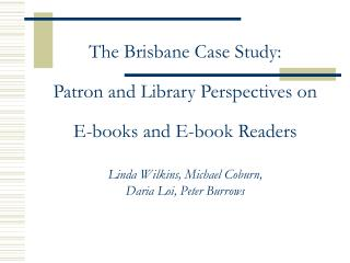 The Brisbane Case Study: Patron and Library Perspectives on