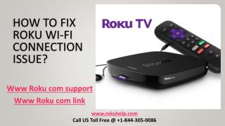 Call  1 844-305-0086 How to fix roku wi-fi connection issue