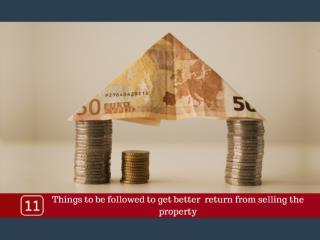 11 THINGS TO BE FOLLOWED TO GET BETTER RETURN FROM SELLING THE PROPERTY