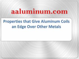 Properties that Give Aluminum Coils an Edge Over Other Metals