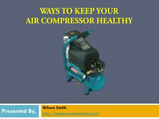 Tips to Keep Your Air Compressor Healthy