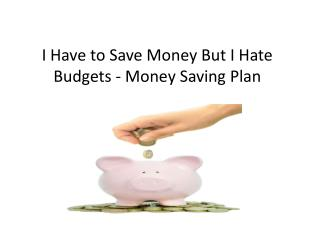 I Have to Save Money But I Hate Budgets - Money Saving Plan