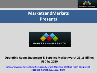 Operating Room Equipment & Supplies Market worth 29.15 Billion USD by 2020