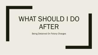 What Is Next After Being Arrested On Felony Charges
