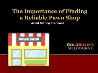 The Importance of Finding a Reliable Pawn Shop