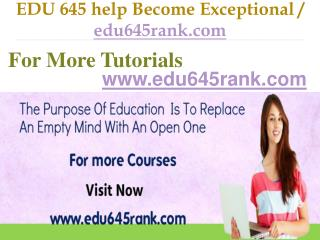 EDU 645 help Become Exceptional  / edu645rank.com