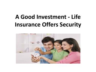 A Good Investment - Life Insurance Offers Security