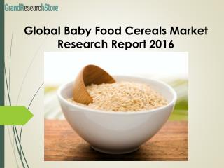 Global baby food cereals market research report 2016