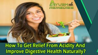How To Get Relief From Acidity And Improve Digestive Health Naturally?