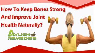 How To Keep Bones Strong And Improve Joint Health Naturally?