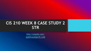 CIS 210 WEEK 8 CASE STUDY 2 STR
