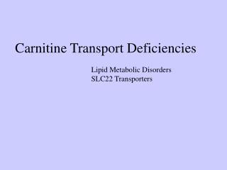 Carnitine Transport Deficiencies